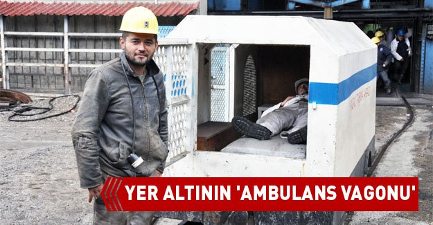 YER ALTININ 'AMBULANS VAGONU'