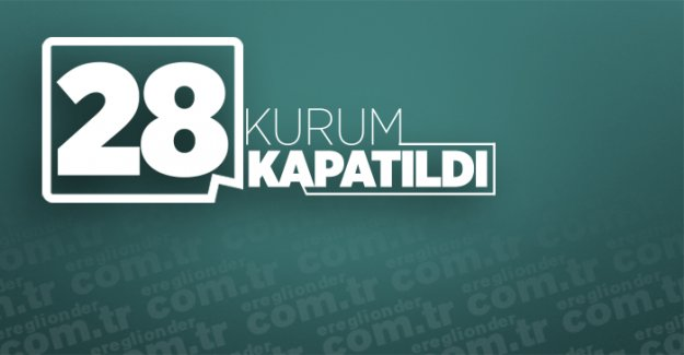 28 KURUM KAPATILDI