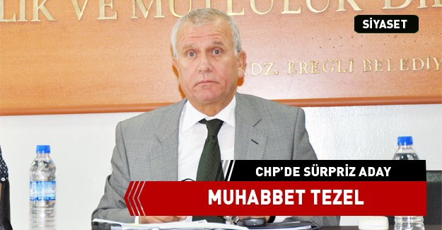 CHP'DE SÜRPRİZ ADAY MUHABBET TEZEL