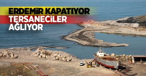 ERDEMİR KAPATIYOR TERSANECİLER AĞLIYOR