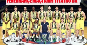 FENERBAHÇE MAÇI AMFİ TİYATRODA